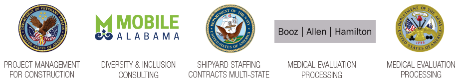 We have completed project management for construction for the Dept. of Veterans Affairs, diversity & inclusion consulting forThe City of Mobile Alabama, full shipyard staffing contracts for The US Navy, and project management for Booz Allen Hamilton / the US Army, among others.